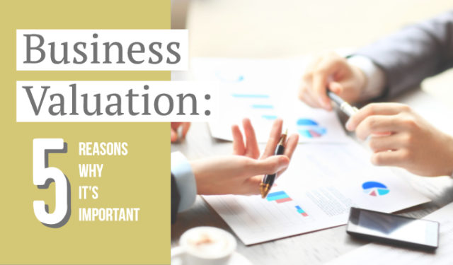 Business Valuation: 5 Reasons Why It's Important