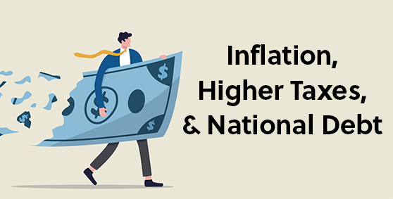 Inflation, Higher Taxes & National Debt